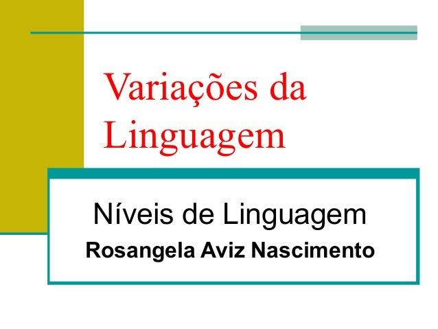 Variações daLinguagemNíveis de LinguagemRosangela Aviz Nascimento