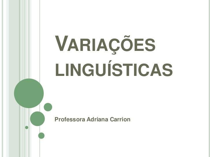 Variações linguísticas<br />Professora Adriana Carrion<br />