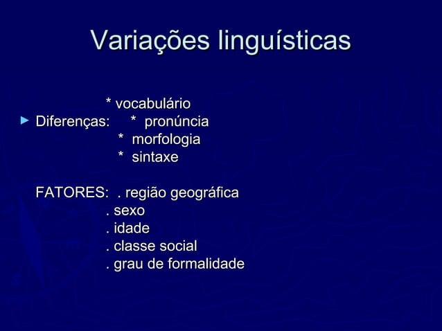 Variações linguísticasVariações linguísticas * vocabulário* vocabulário ► Diferenças: * pronúnciaDiferenças: * pronúncia *...