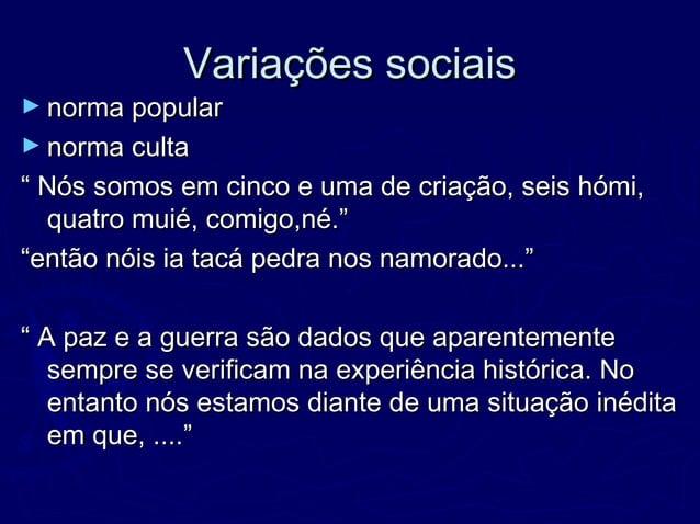 """Variações sociaisVariações sociais ► norma popularnorma popular ► norma cultanorma culta """""""" Nós somos em cinco e uma de cr..."""