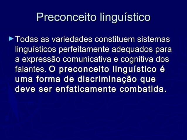 Preconceito linguísticoPreconceito linguístico ►Todas as variedades constituem sistemasTodas as variedades constituem sist...