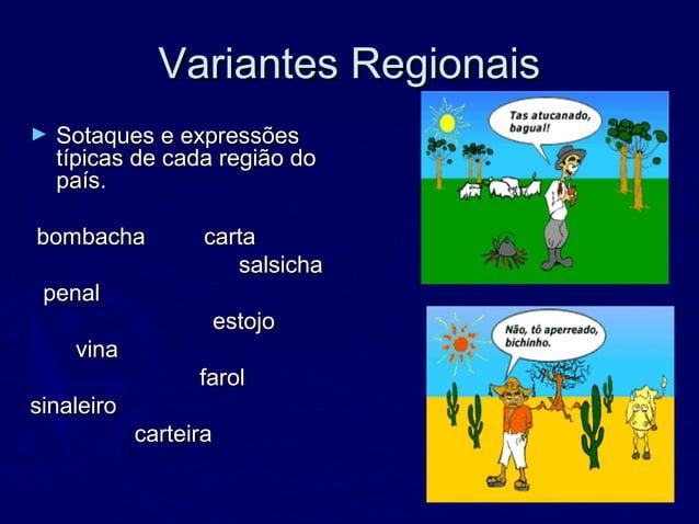Variantes RegionaisVariantes Regionais ► Sotaques e expressõesSotaques e expressões típicas de cada região dotípicas de ca...