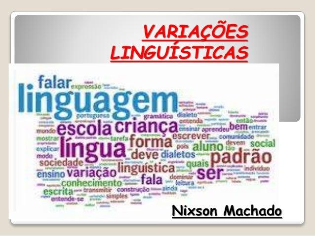 VARIAÇÕES LINGUÍSTICAS Nixson Machado