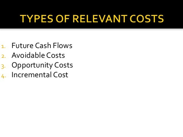 costs relevant differential avoidable A differential cost can be a variable cost, a fixed cost, or a mix of the two – there is no differentiation between these types of costs, since the emphasis is on the gross difference between the costs of the alternatives or change in output.