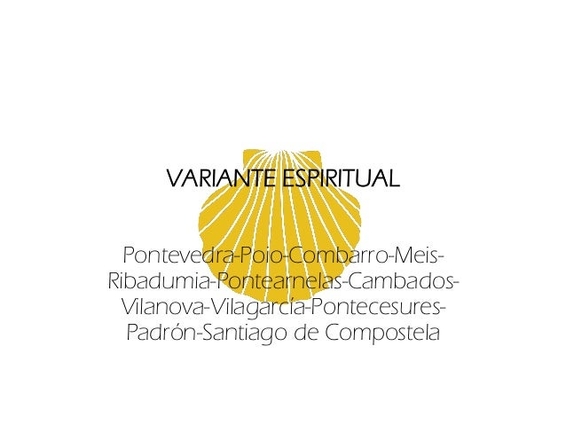 VARIANTE ESPIRITUAL Pontevedra-Poio-Combarro-Meis- Ribadumia-Pontearnelas-Cambados- Vilanova-Vilagarcía-Pontecesures- Padr...