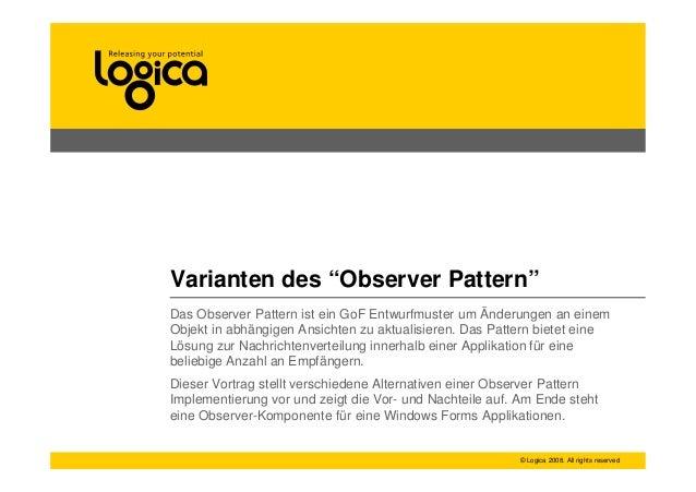 "© Logica 2008. All rights reserved Varianten des ""Observer Pattern"" Das Observer Pattern ist ein GoF Entwurfmuster um Ände..."