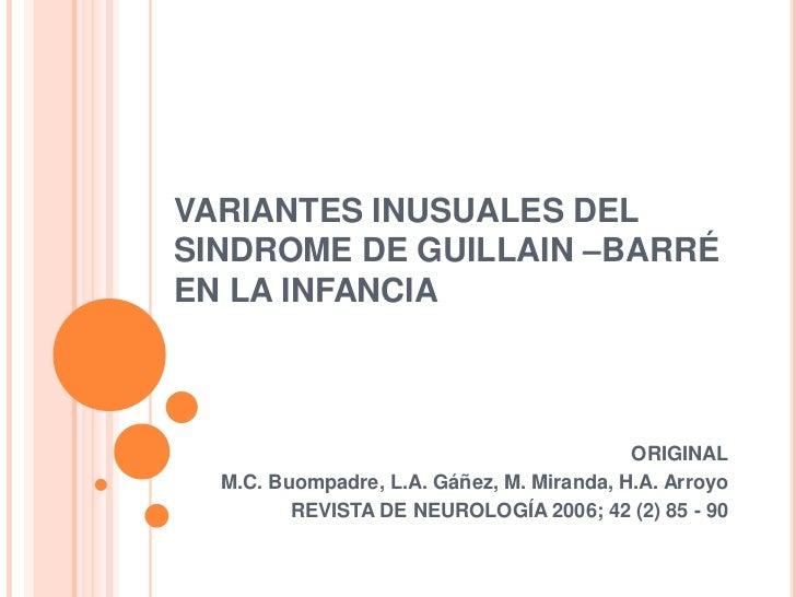 VARIANTES INUSUALES DEL SINDROME DE GUILLAIN –BARRÉ EN LA INFANCIA<br />ORIGINAL<br /> M.C. Buompadre, L.A. Gáñez, M. Mira...