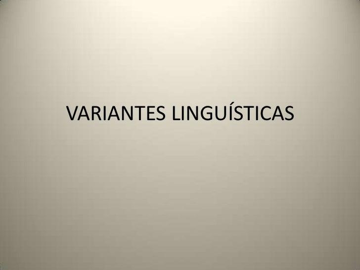 VARIANTES LINGUÍSTICAS<br />