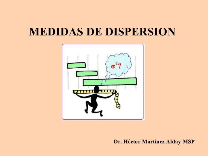 MEDIDAS DE DISPERSION            Dr. Héctor Martínez Alday MSP