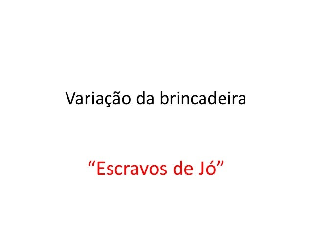 """Variação da brincadeira """"Escravos de Jó"""""""
