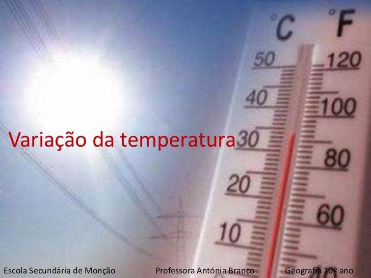 Variação da temperaturaEscola Secundária de Monção   Professora Antónia Branco   Geografia 10º ano