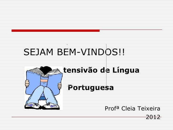 SEJAM BEM-VINDOS!!     Intensivão de Língua        Portuguesa                Profª Cleia Teixeira                         ...