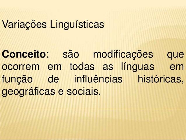 Variações LinguísticasConceito: são modificações queocorrem em todas as línguas emfunção de influências históricas,geográf...
