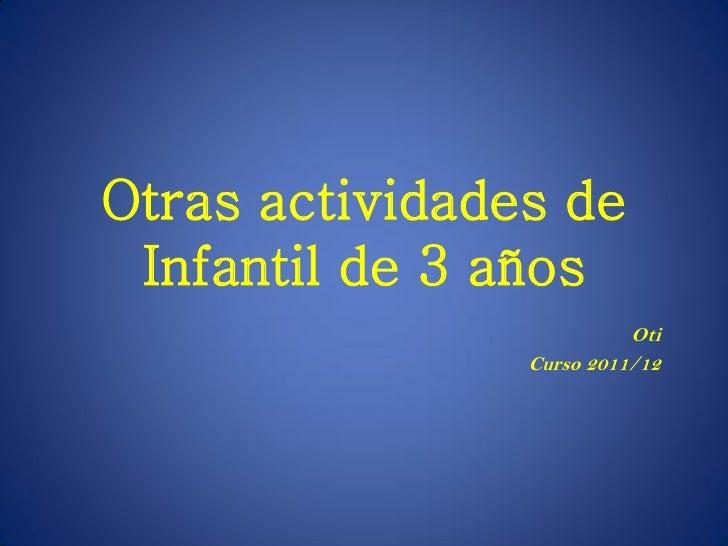 Otras actividades de Infantil de 3 años                          Oti                Curso 2011/12