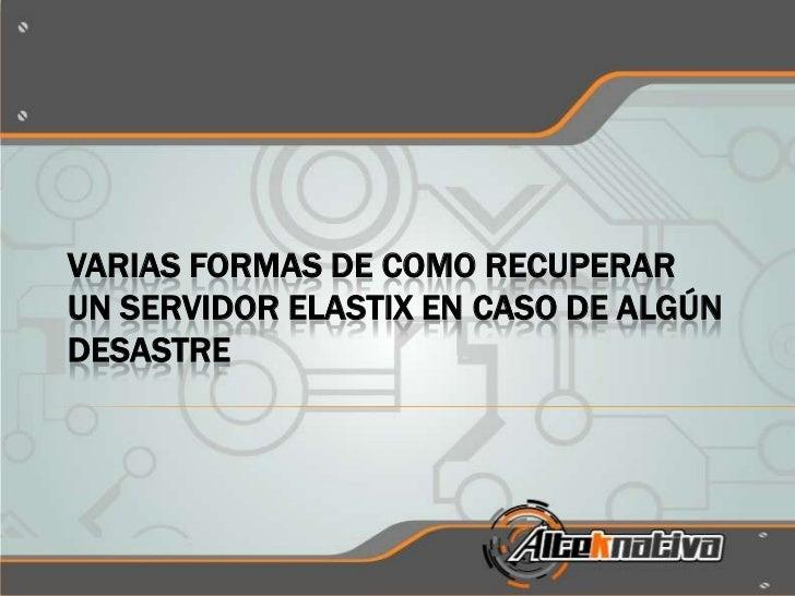 VARIAS FORMAS DE COMO RECUPERARUN SERVIDOR ELASTIX EN CASO DE ALGÚNDESASTRE