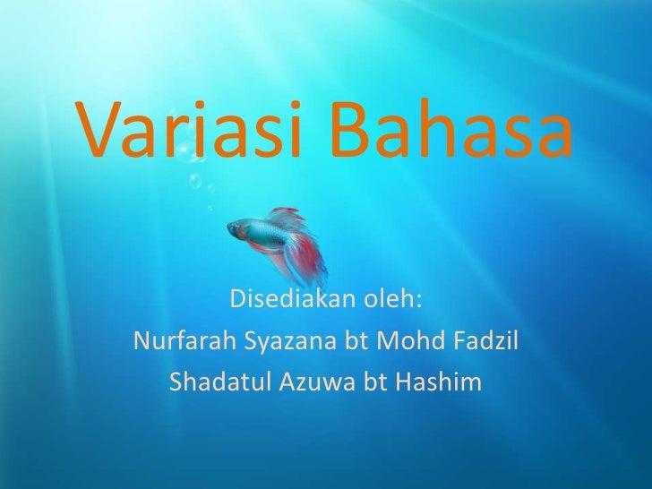 Variasi Bahasa        Disediakan oleh: Nurfarah Syazana bt Mohd Fadzil   Shadatul Azuwa bt Hashim