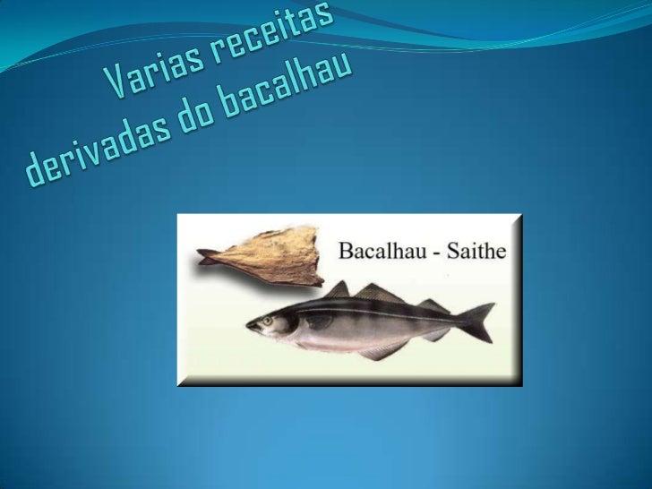 Varias receitas derivadas do bacalhau<br />