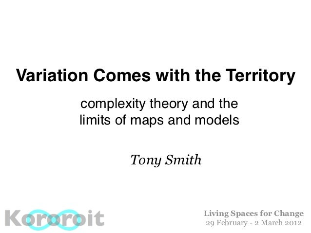 Variation Comes with the Territory       complexity theory and the       limits of maps and models              Tony Smith...