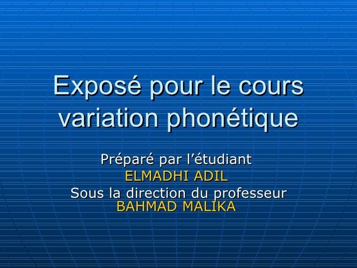 Exposé pour le cours variation phonétique Préparé par l'étudiant  ELMADHI ADIL  Sous la direction du professeur  BAHMAD MA...