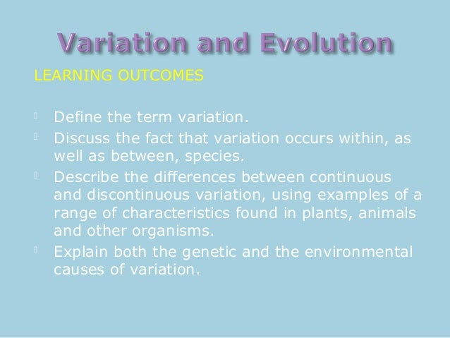 LEARNING OUTCOMES        Define the term variation. Discuss the fact that variation occurs within, as well as between,...
