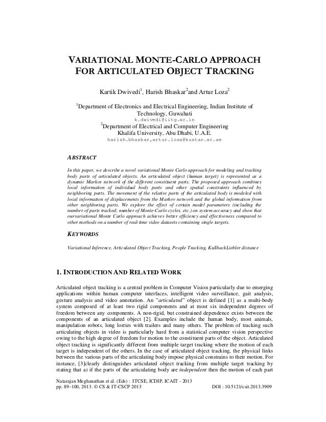 VARIATIONAL MONTE-CARLO APPROACH FOR ARTICULATED OBJECT TRACKING Kartik Dwivedi1, Harish Bhaskar2and Artur Loza2 1  Depart...