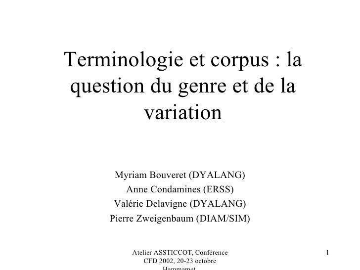 Terminologie et corpus : la question du genre et de la variation Myriam Bouveret (DYALANG) Anne Condamines (ERSS) Valérie ...