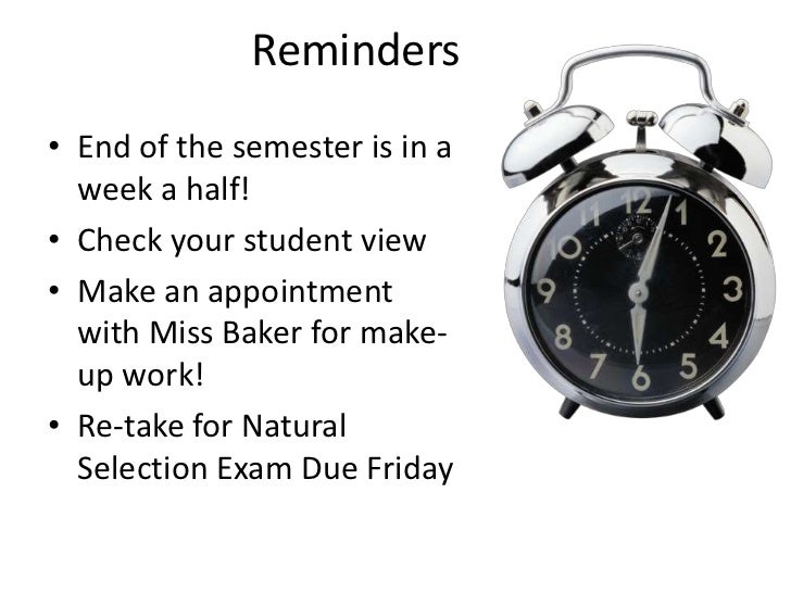 Reminders<br />End of the semester is in a week a half!<br />Check your student view<br />Make an appointment with Miss Ba...