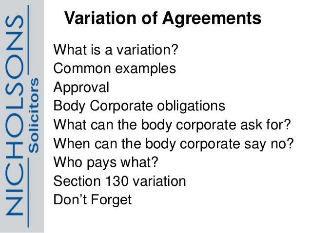 Variation of Agreements What is a variation? Common examples Approval Body Corporate obligations What can the body corpora...