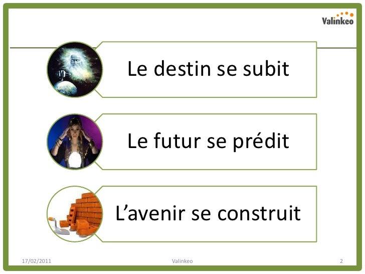 Le destin se subit              Le futur se prédit             L'avenir se construit17/02/2011         Valinkeo          2