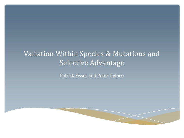 Variation Within Species & Mutations and Selective Advantage<br />Patrick Zisser and Peter Dyloco<br />