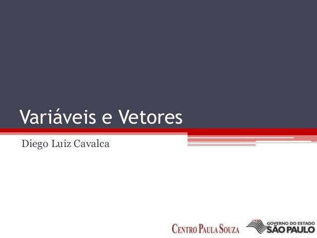 Variáveis e Vetores Diego Luiz Cavalca