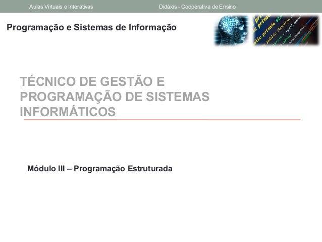 Programação e Sistemas de InformaçãoTÉCNICO DE GESTÃO EPROGRAMAÇÃO DE SISTEMASINFORMÁTICOSMódulo III – Programação Estrutu...