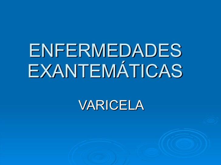ENFERMEDADES EXANTEMÁTICAS VARICELA