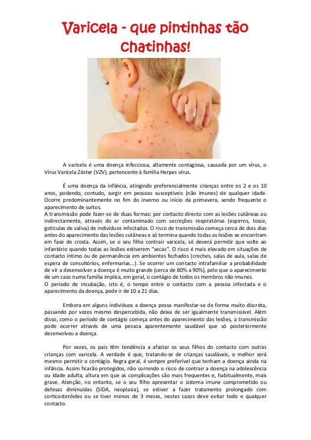 Varicela - que pintinhas tão chatinhas! A varicela é uma doença infecciosa, altamente contagiosa, causada por um vírus, o ...