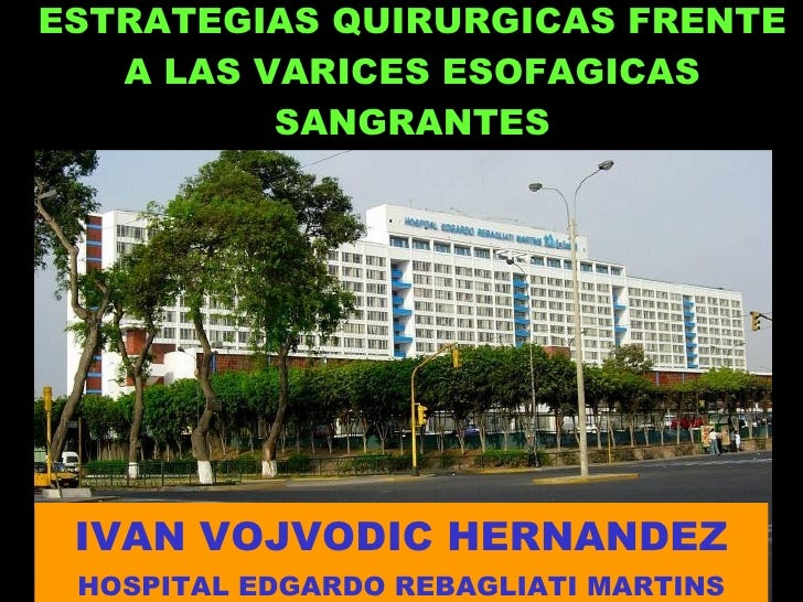 ESTRATEGIAS QUIRURGICAS FRENTE A LAS VARICES ESOFAGICAS SANGRANTES IVAN VOJVODIC HERNANDEZ HOSPITAL EDGARDO REBAGLIATI MAR...