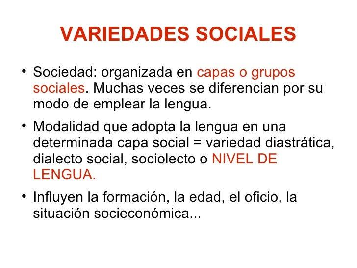 VARIEDADES SOCIALES <ul><li>Sociedad: organizada en  capas o grupos sociales . Muchas veces se diferencian por su modo de ...