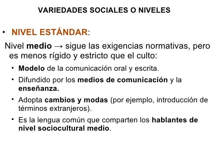 VARIEDADES SOCIALES O NIVELES <ul><li>NIVEL ESTÁNDAR : </li></ul><ul><li>Nivel  medio  -> sigue las exigencias normativas,...