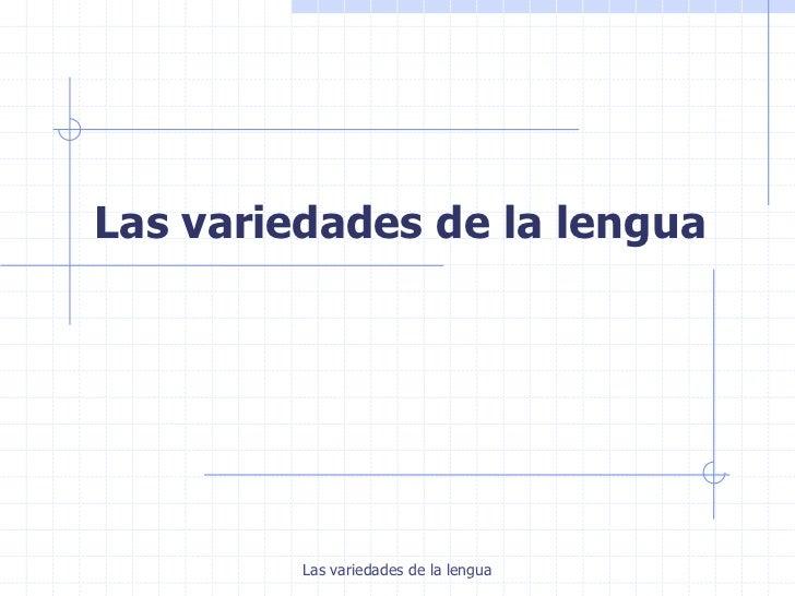Las variedades de la lengua<br />Las variedades de la lengua<br />