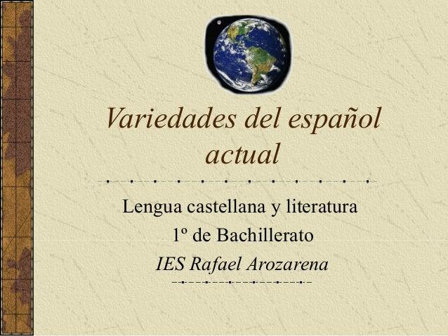 Variedades del español actual Lengua castellana y literatura 1º de Bachillerato IES Rafael Arozarena