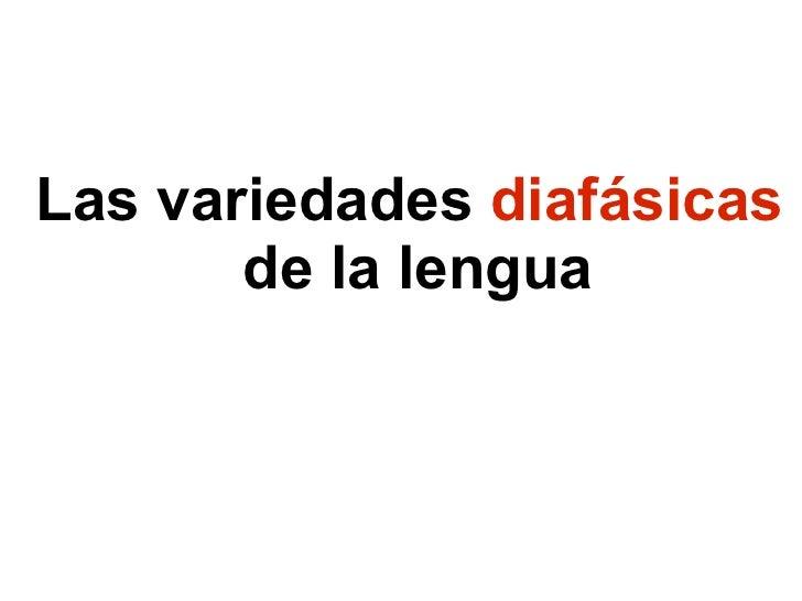 Las variedades  diafásicas   de la lengua