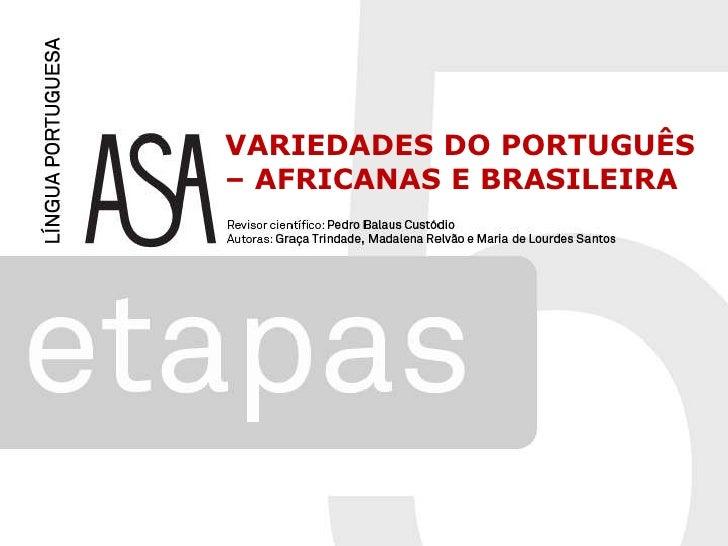 VARIEDADES DO PORTUGUÊS – AFRICANAS E BRASILEIRA<br />