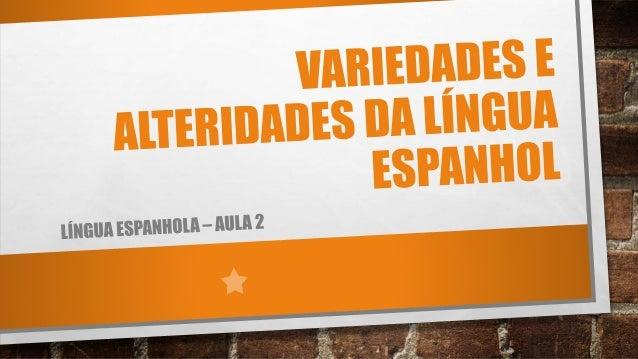 INTRODUÇÃO O ESPANHOL, IDIOMA CUJA ORIGEM REMONTA AO LATIM VULGAR, NASCEU NO TERRITÓRIO CONHECIDO ATUALMENTE COMO ESPANHA,...