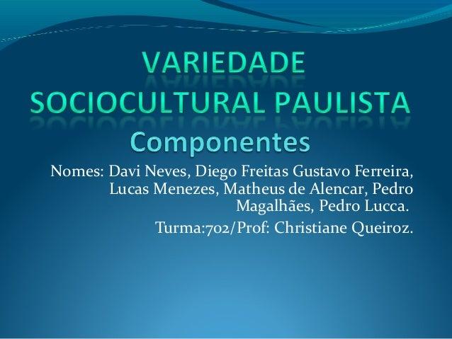 Nomes: Davi Neves, Diego Freitas Gustavo Ferreira, Lucas Menezes, Matheus de Alencar, Pedro Magalhães, Pedro Lucca. Turma:...