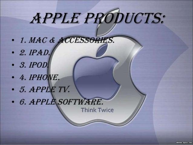 Apple products:•   1. MAC & ACCESSORIES.•   2. IPAD.•   3. IPOD.•   4. IPHONE.•   5. APPLE TV.•   6. APPLE SOFTWARE.