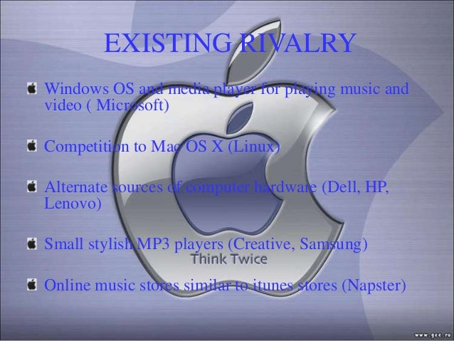 EXISTING RIVALRYWindows OS and media player for playing music andvideo ( Microsoft)Competition to Mac OS X (Linux)Alternat...
