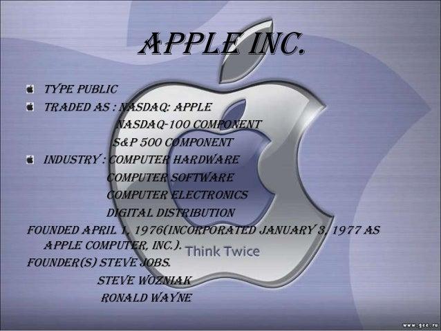 Apple inc.  Type public  Traded as : nasdaq: apple              nasdaq-100 component              S&p 500 component  Indus...
