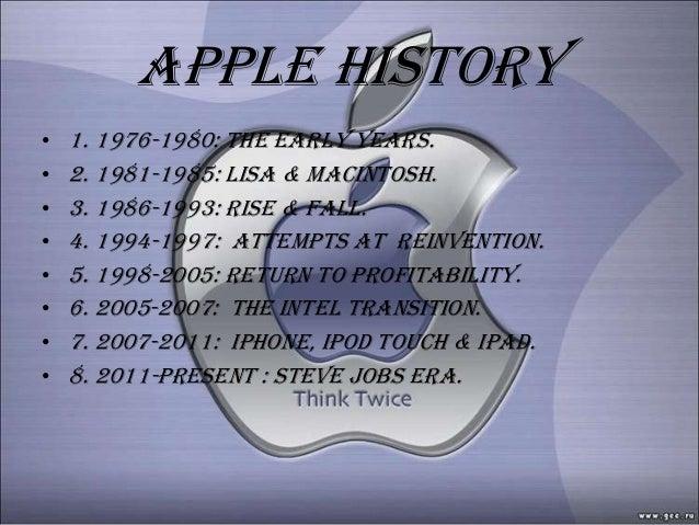 Apple history•   1. 1976-1980: the early years.•   2. 1981-1985: lisa & macintosh.•   3. 1986-1993: rise & fall.•   4. 199...