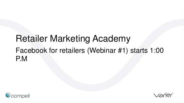 Retailer Marketing Academy Facebook for retailers (Webinar #1) starts 1:00 P.M