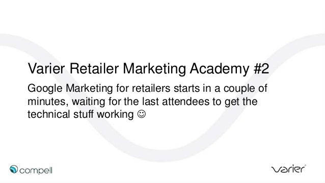 Varier Retailer Marketing Academy #2 Google Marketing for retailers starts in a couple of minutes, waiting for the last at...