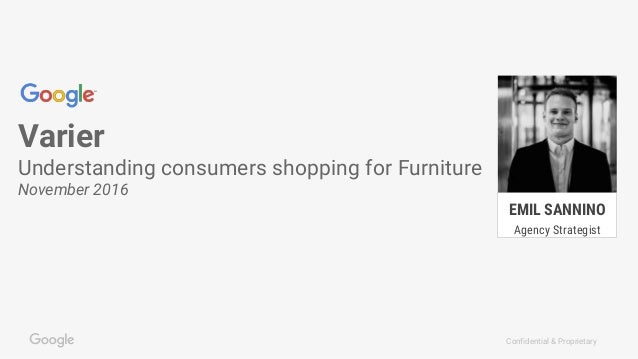 Confidential & Proprietary Varier Understanding consumers shopping for Furniture November 2016 EMIL SANNINO Agency Strateg...